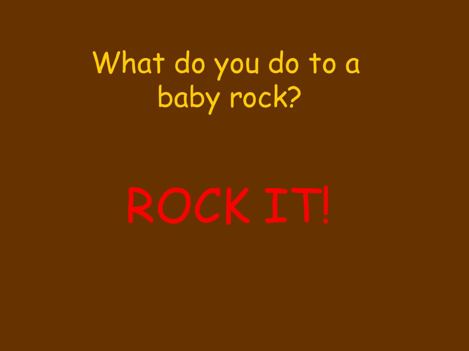 What do you do to a baby rock ROCK IT!