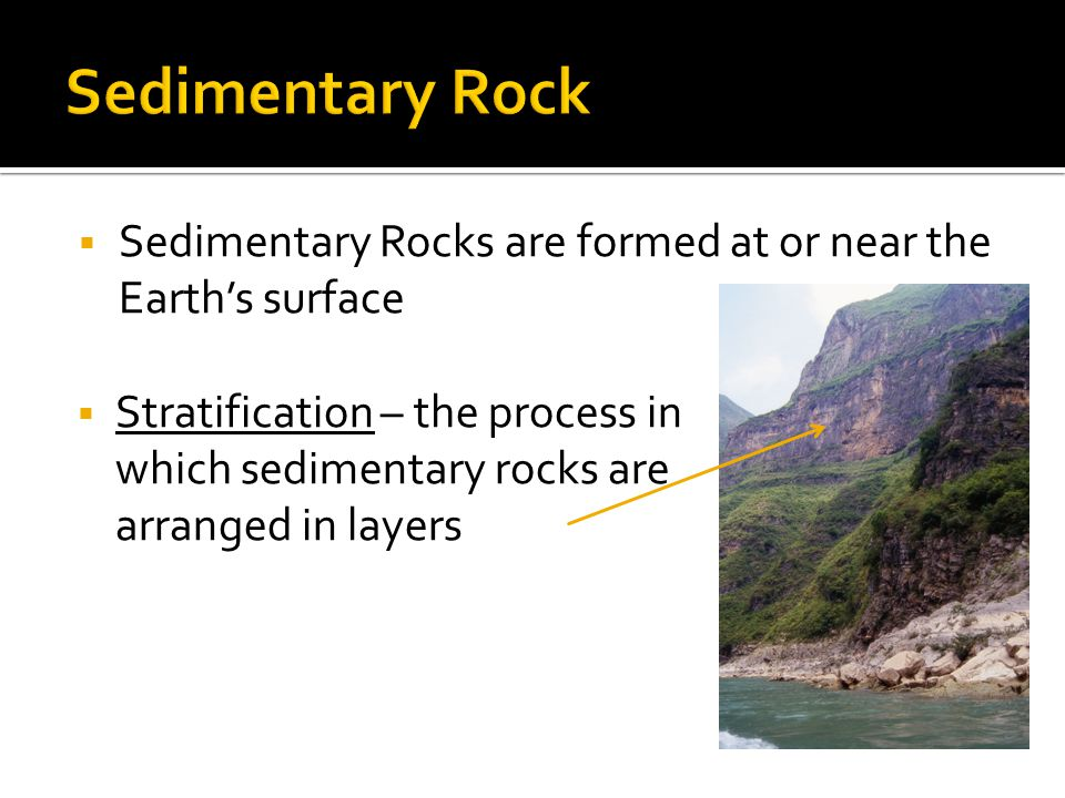 Sedimentary Rock Sedimentary Rocks are formed at or near the Earth's surface.