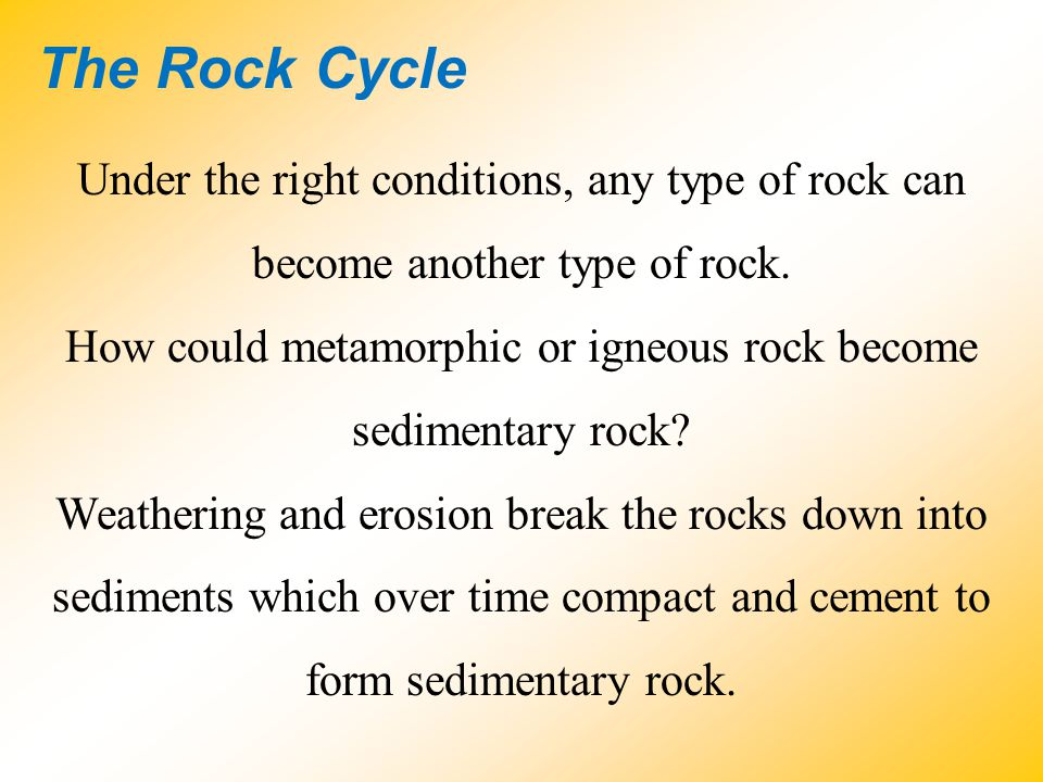 How could metamorphic or igneous rock become sedimentary rock
