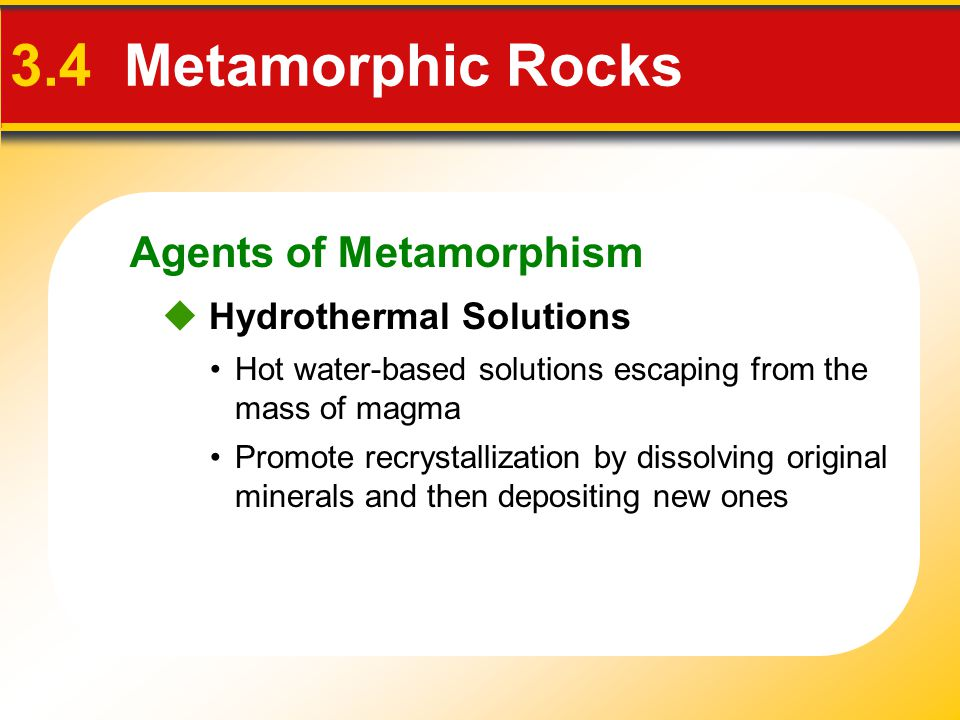 3.4 Metamorphic Rocks Agents of Metamorphism  Hydrothermal Solutions