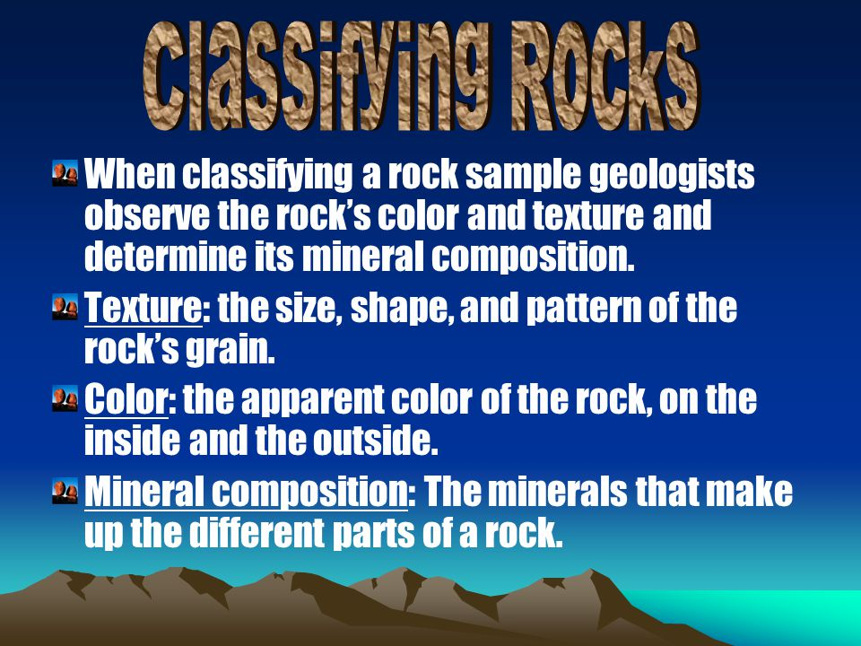 Texture: the size, shape, and pattern of the rock's grain.