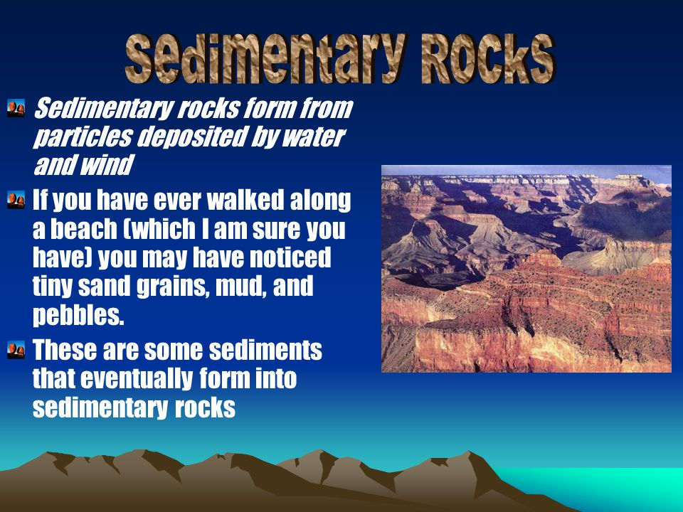 Sedimentary Rocks Sedimentary rocks form from particles deposited by water and wind.