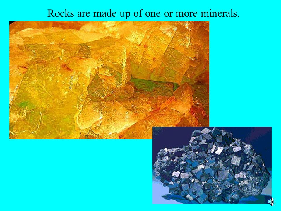 Rocks are made up of one or more minerals.