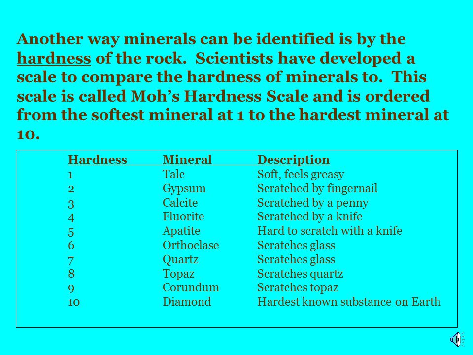 Another way minerals can be identified is by the hardness of the rock
