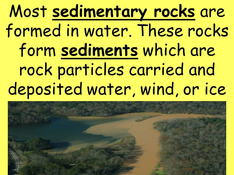 Most sedimentary rocks are formed in water