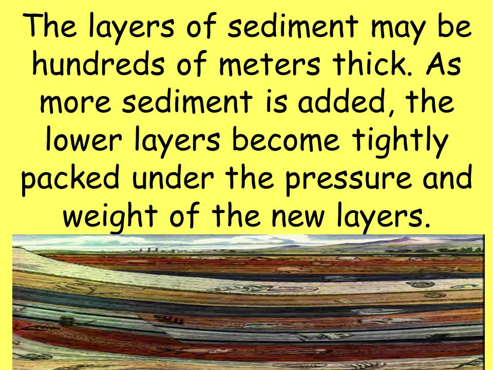 The layers of sediment may be hundreds of meters thick
