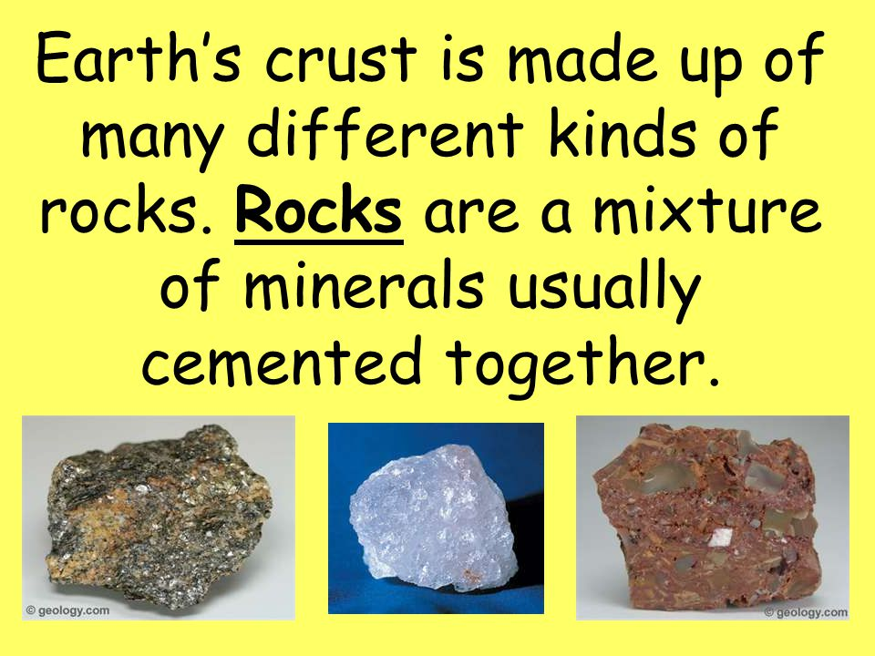 Earth's crust is made up of many different kinds of rocks