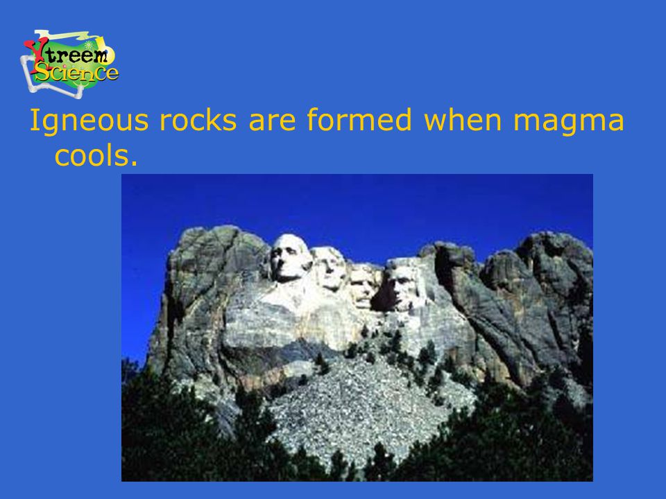 Igneous rocks are formed when magma cools.