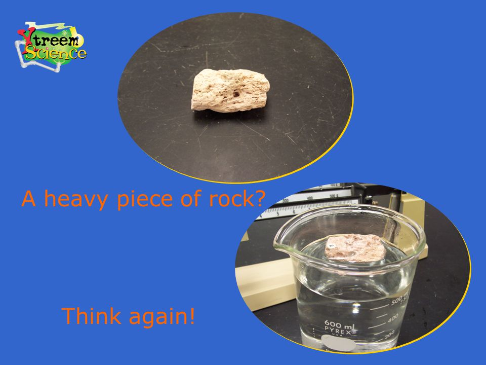 A heavy piece of rock Think again!
