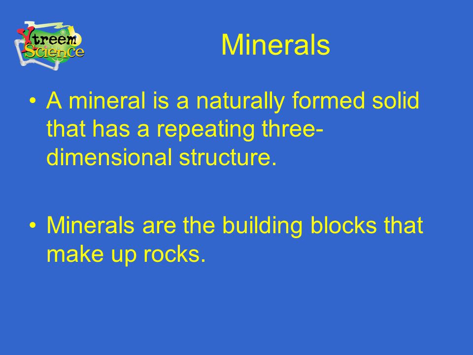 Minerals A mineral is a naturally formed solid that has a repeating three-dimensional structure.