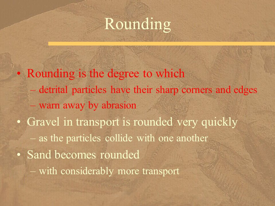 Rounding Rounding is the degree to which