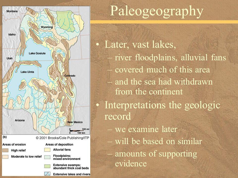 Paleogeography Later, vast lakes, Interpretations the geologic record