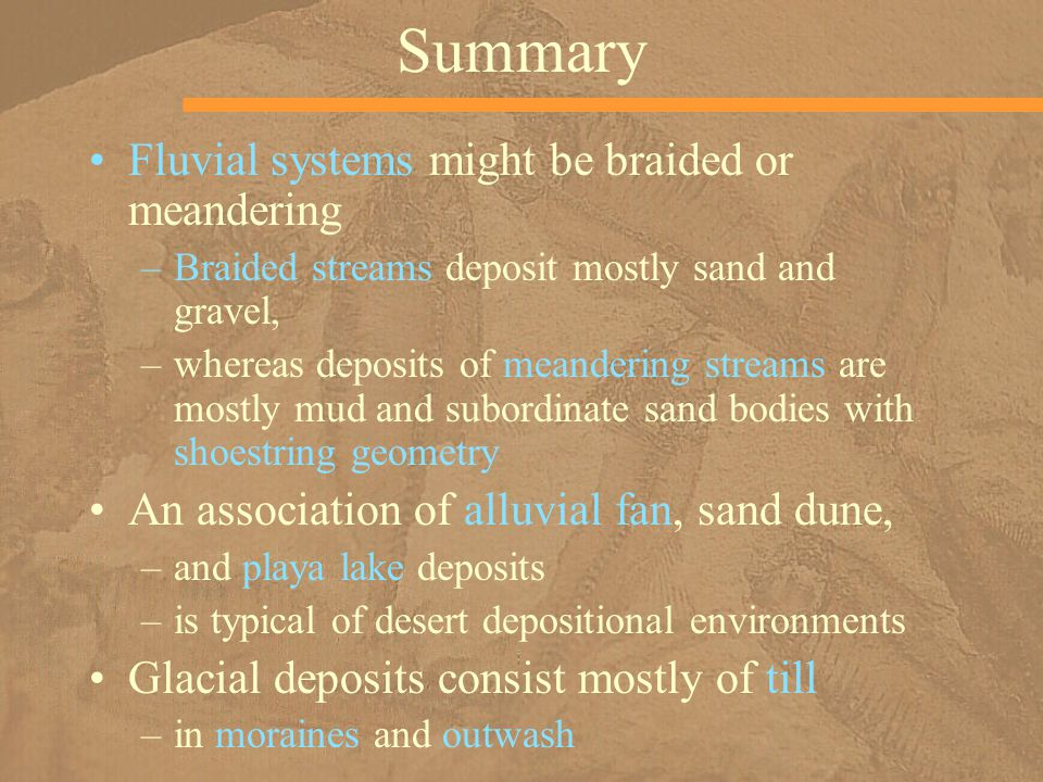 Summary Fluvial systems might be braided or meandering