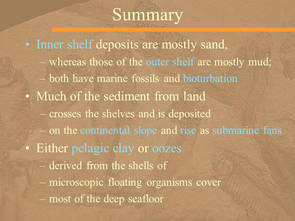 Summary Inner shelf deposits are mostly sand,
