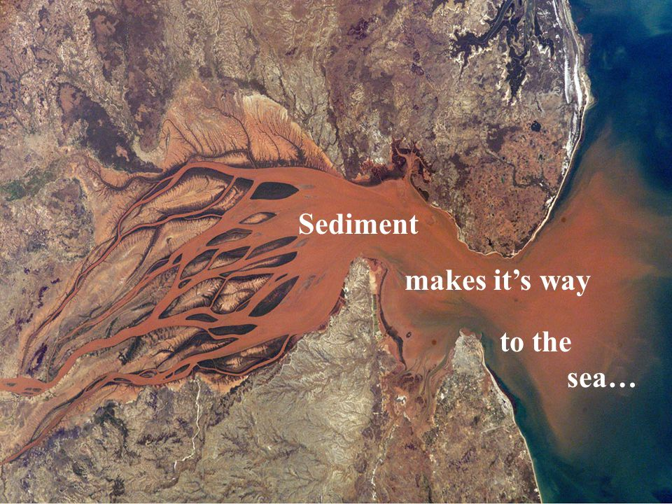 Sediment makes it's way to the sea…