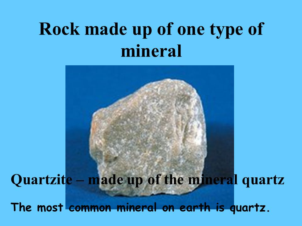 Rock made up of one type of mineral