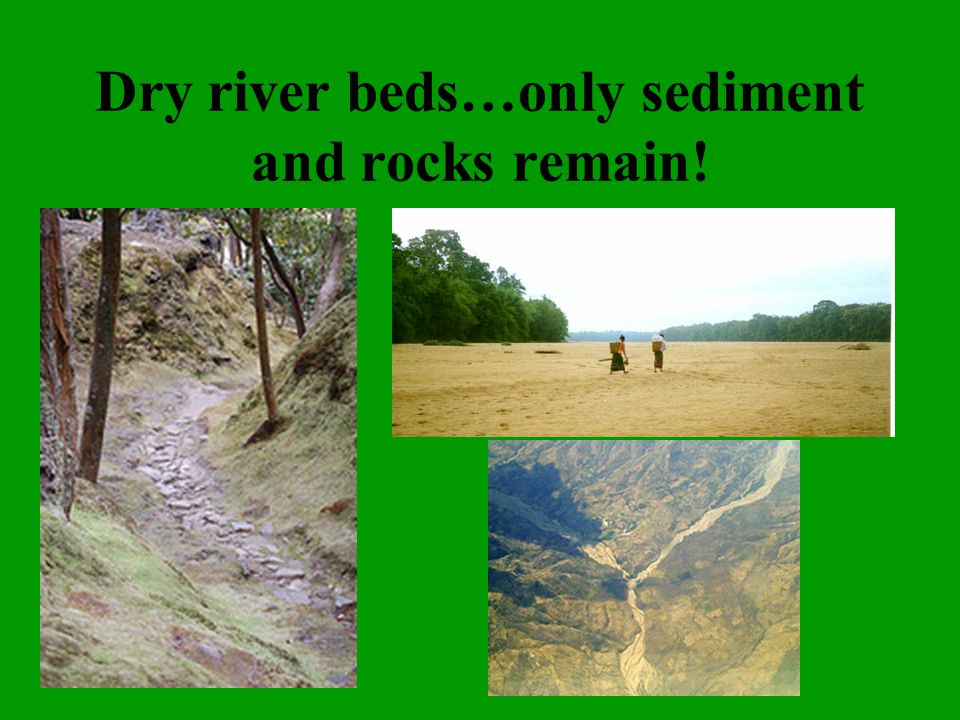 Dry river beds…only sediment and rocks remain!
