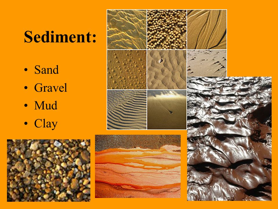 Sediment: Sand Gravel Mud Clay