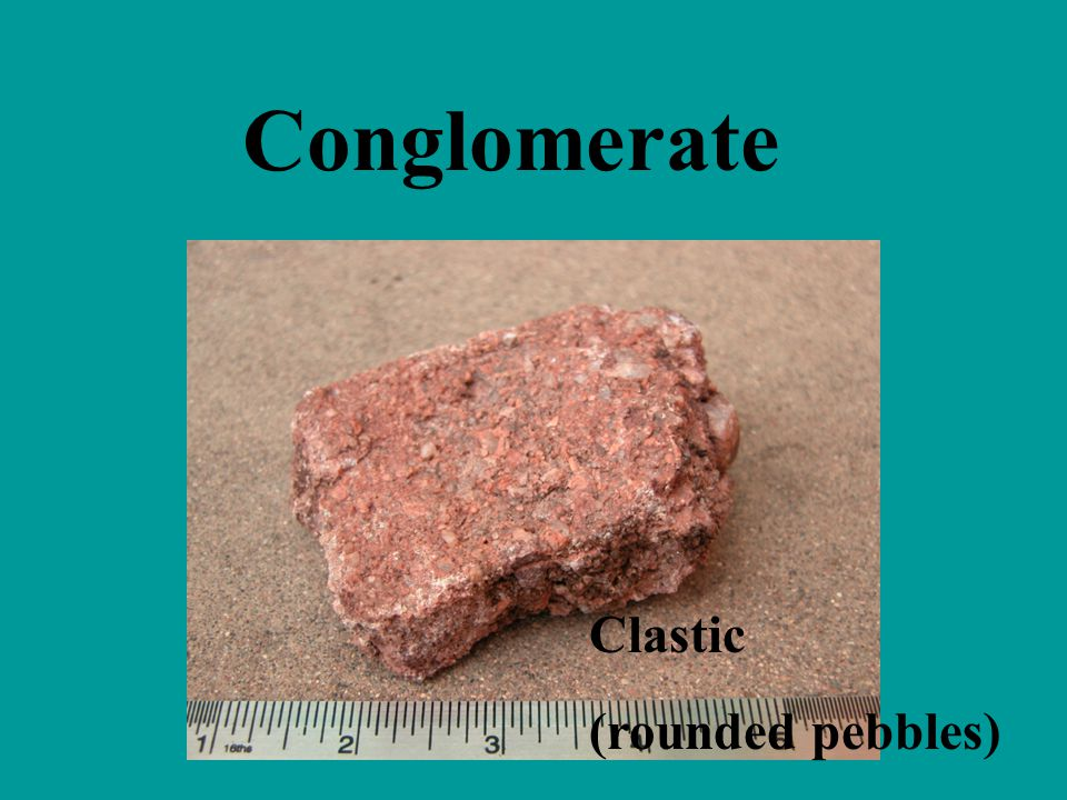 Conglomerate Clastic (rounded pebbles)