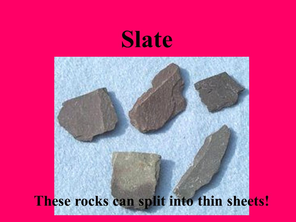 These rocks can split into thin sheets!