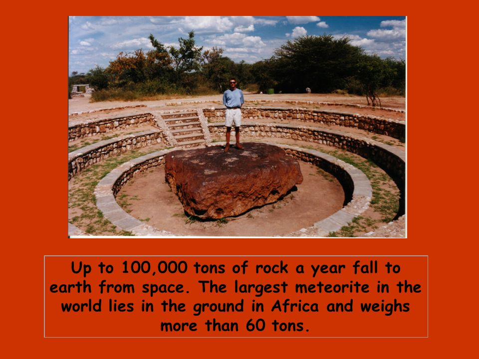 Up to 100,000 tons of rock a year fall to earth from space