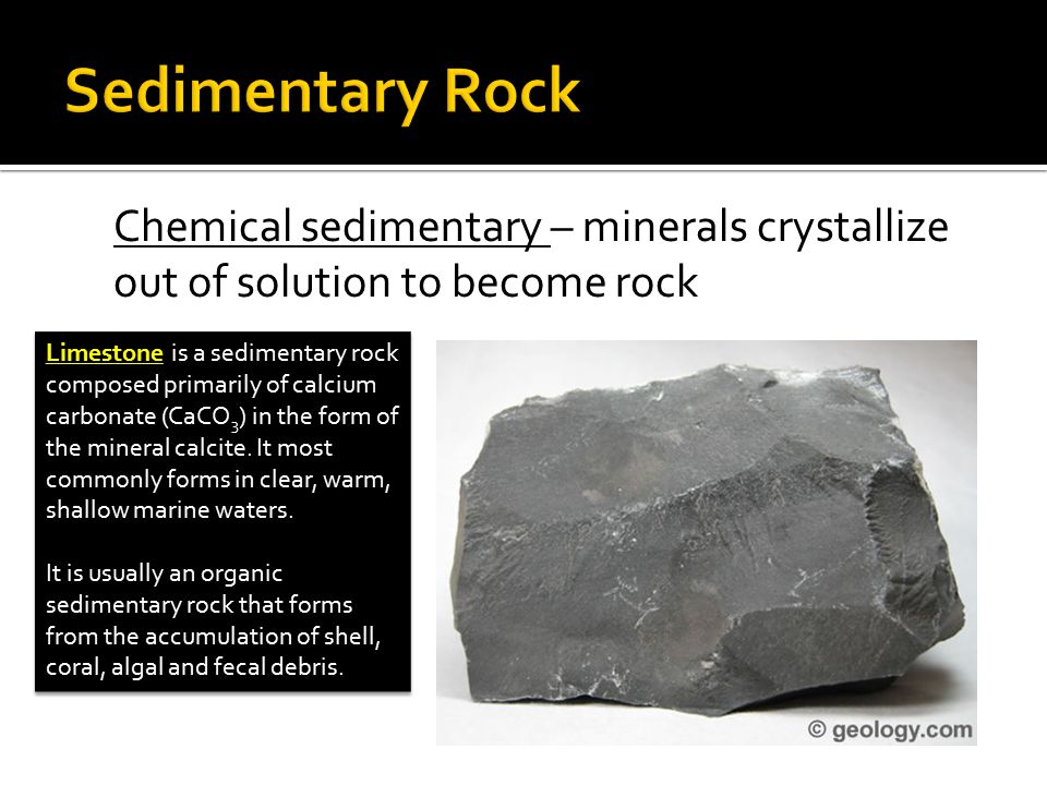 Sedimentary Rock Chemical sedimentary – minerals crystallize out of solution to become rock.
