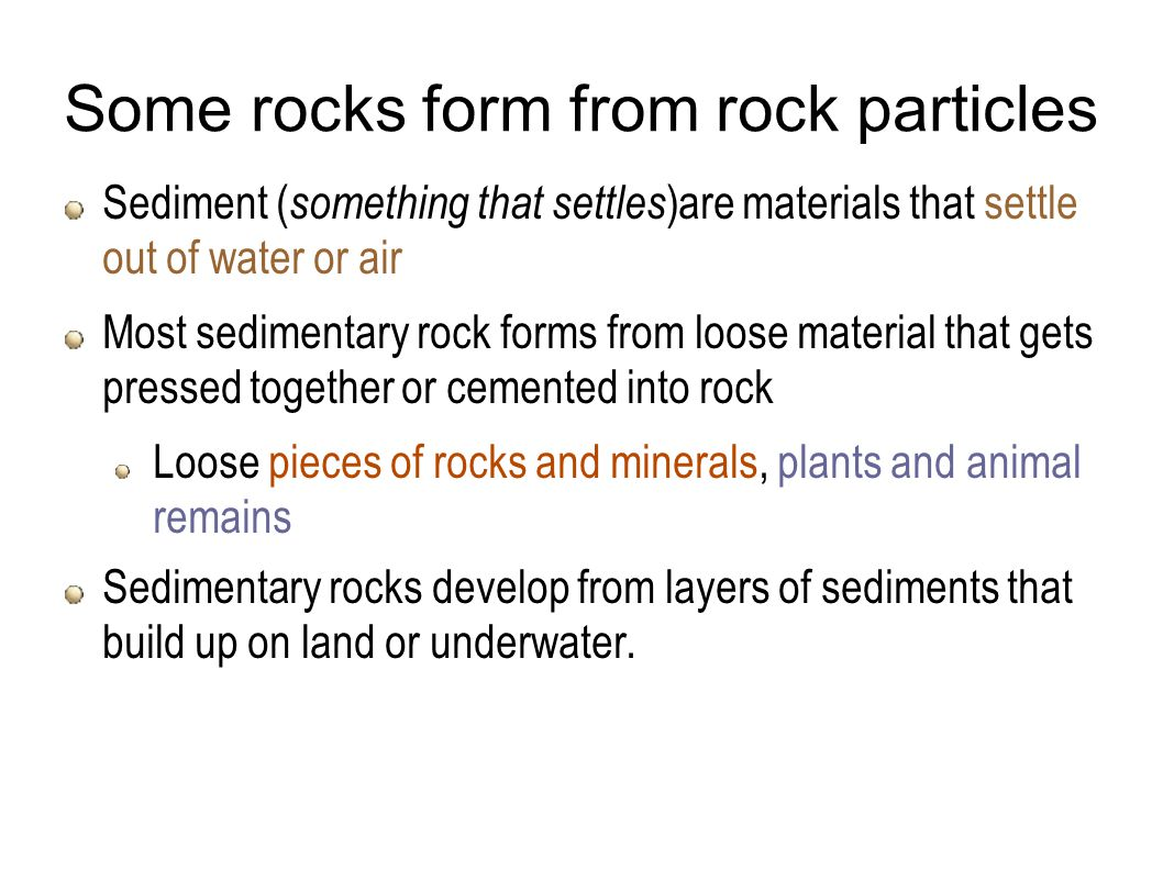 Some rocks form from rock particles