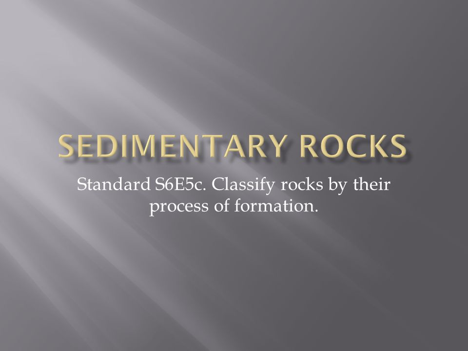Standard S6E5c. Classify rocks by their process of formation.