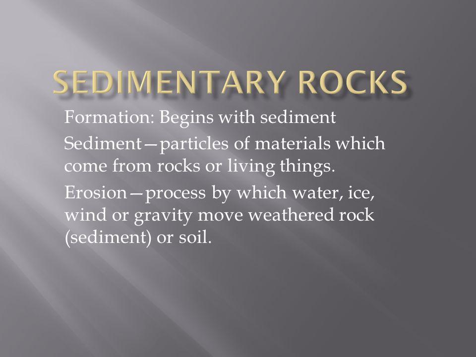 Sedimentary Rocks Formation: Begins with sediment