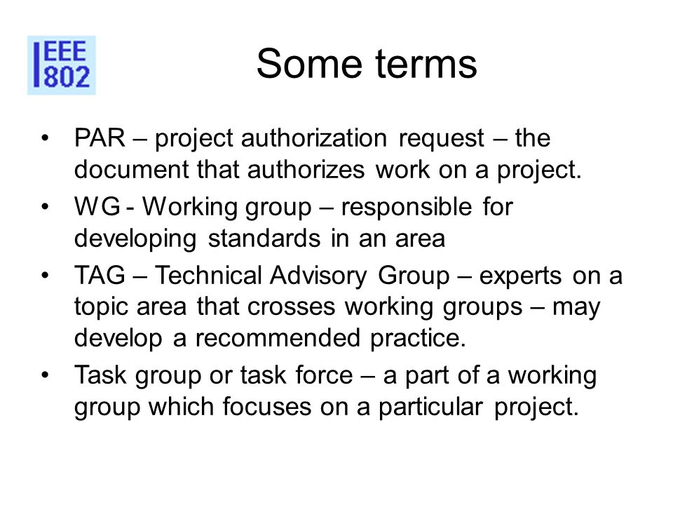 6 Some terms. PAR – project authorization request – the document that authorizes work on a project.