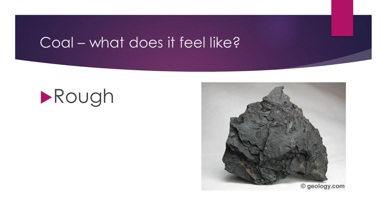 Coal – what does it feel like