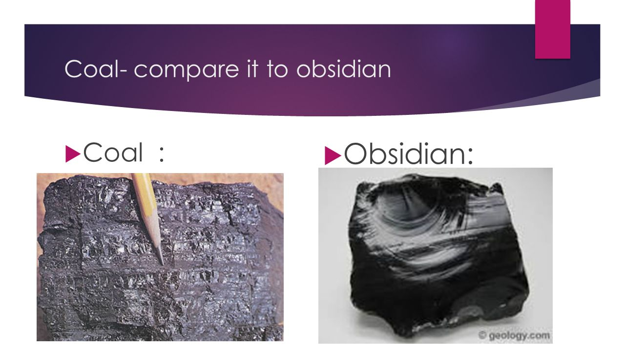 Coal- compare it to obsidian