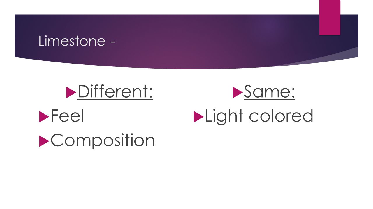 Limestone - Different: Feel Composition Same: Light colored