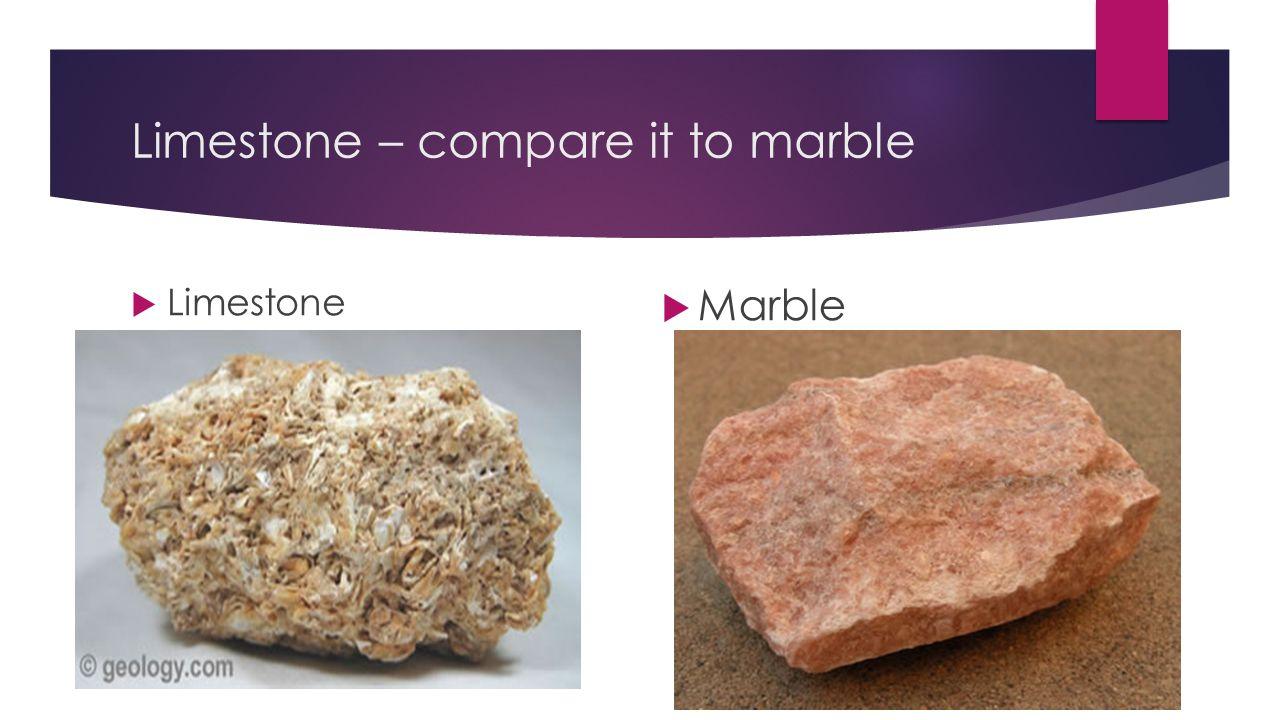 Limestone – compare it to marble