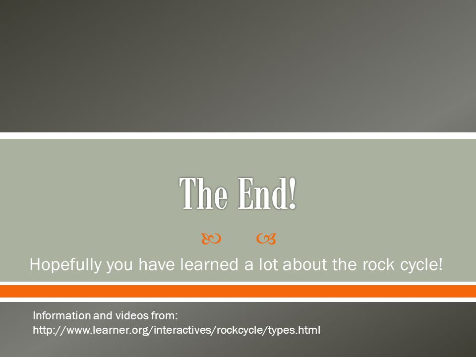Hopefully you have learned a lot about the rock cycle!