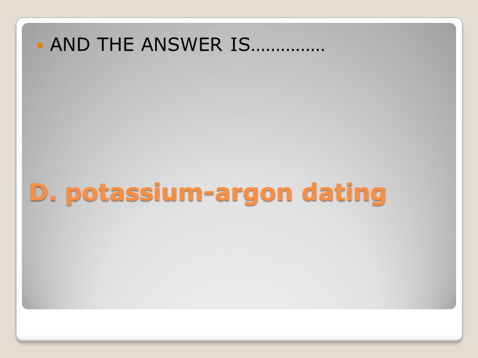D. potassium-argon dating