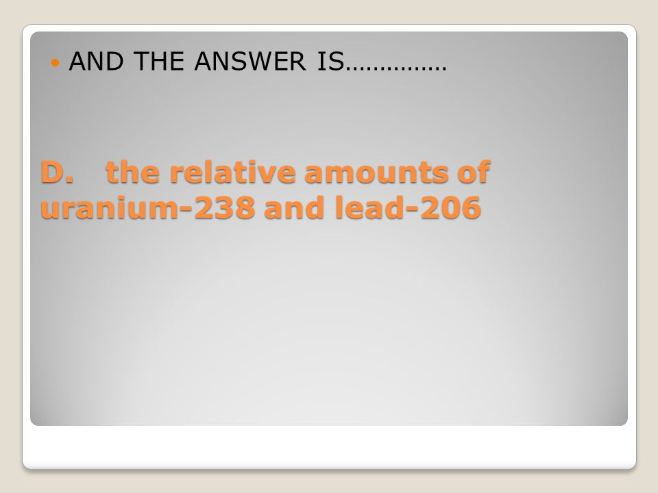 D. the relative amounts of uranium-238 and lead-206