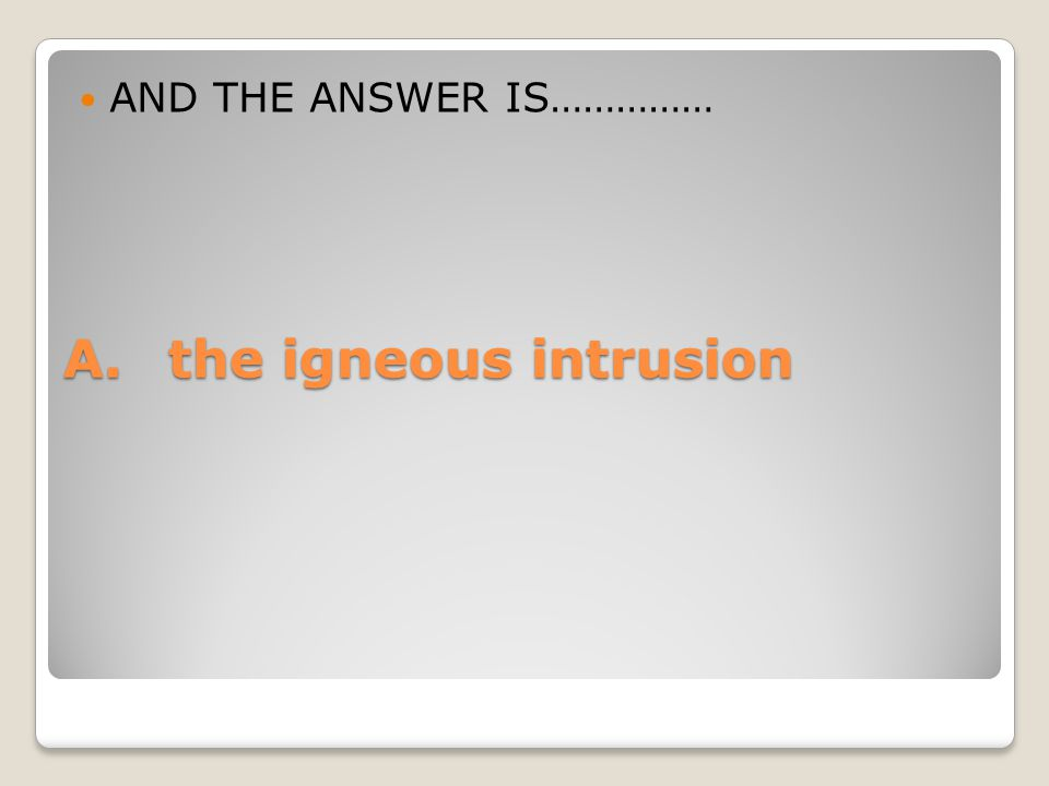 A. the igneous intrusion