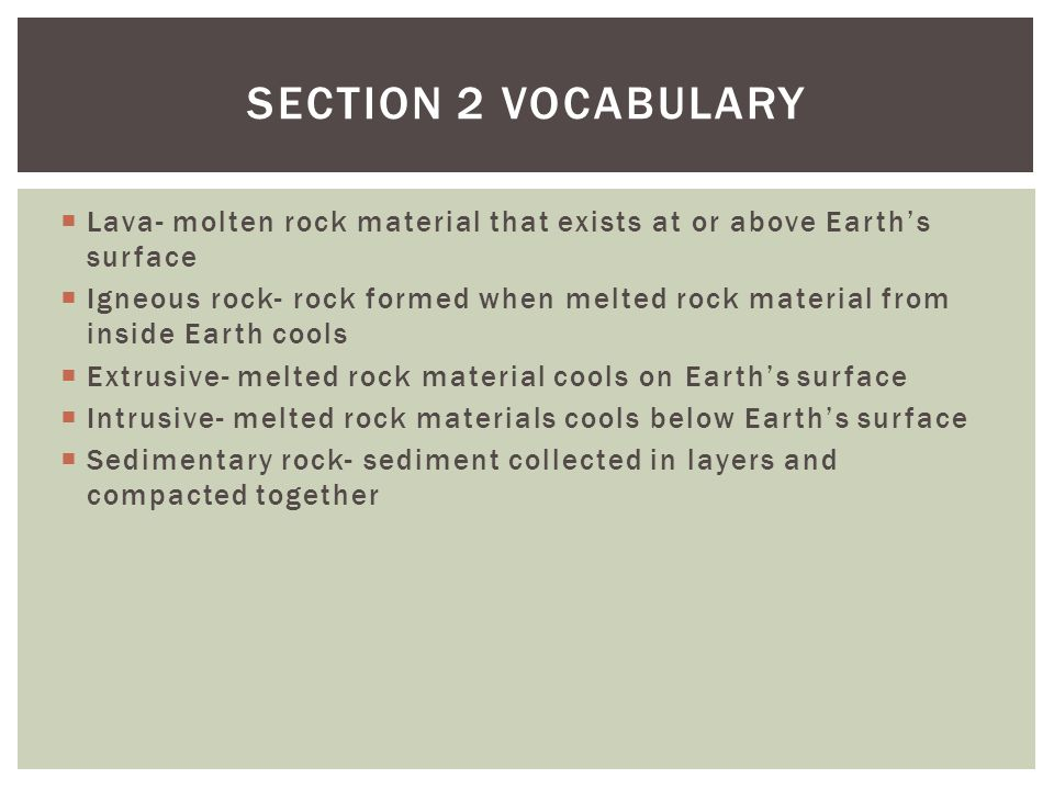 Section 2 Vocabulary Lava- molten rock material that exists at or above Earth's surface.