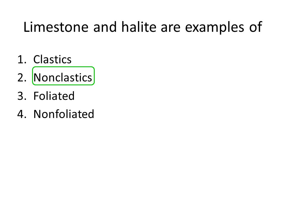 Limestone and halite are examples of