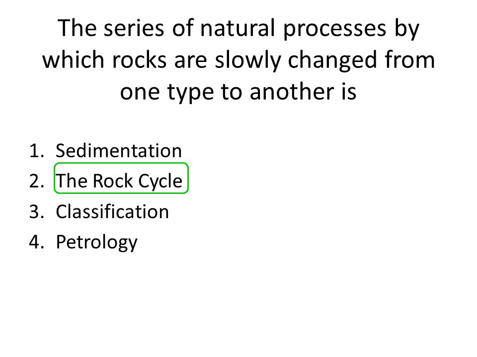 The series of natural processes by which rocks are slowly changed from one type to another is