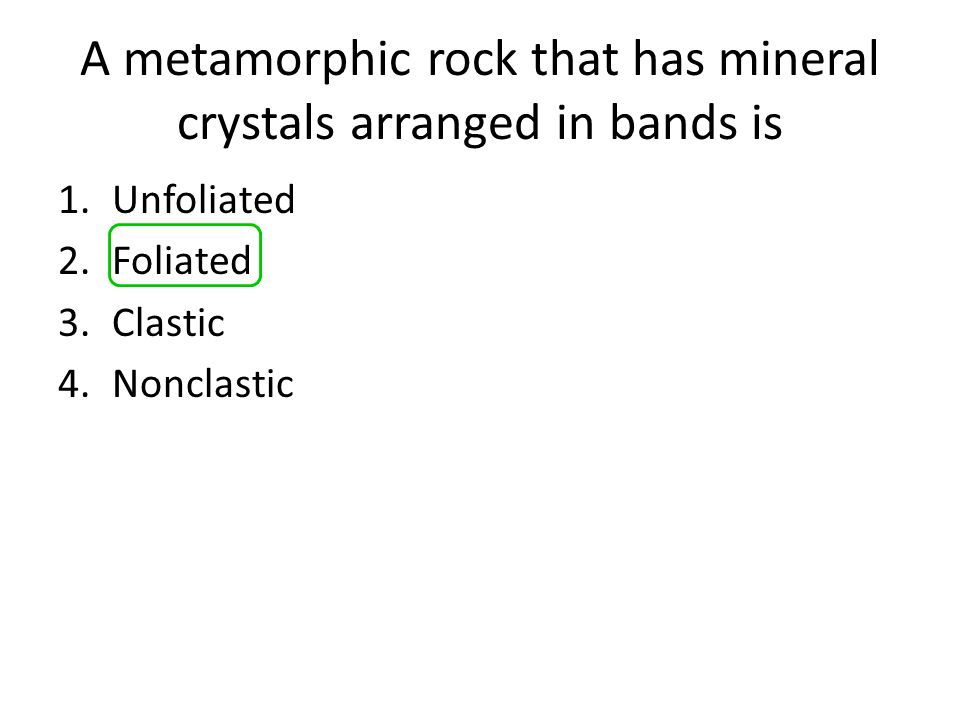 A metamorphic rock that has mineral crystals arranged in bands is