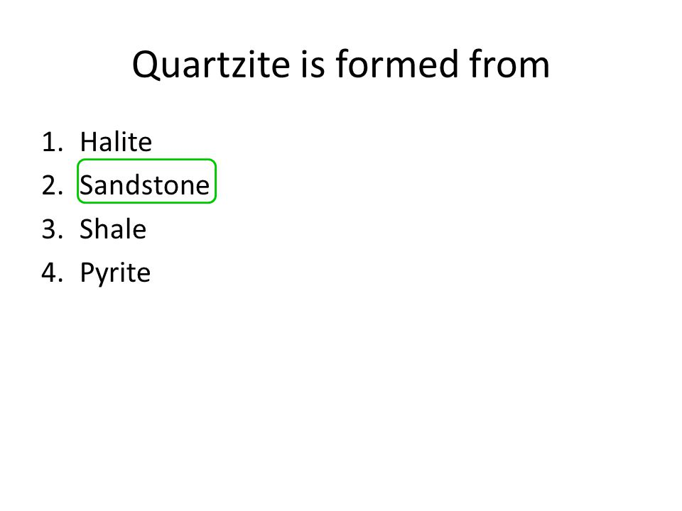 Quartzite is formed from