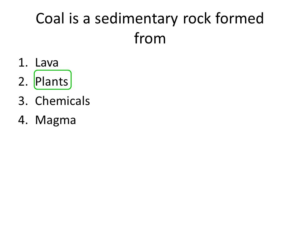 Coal is a sedimentary rock formed from