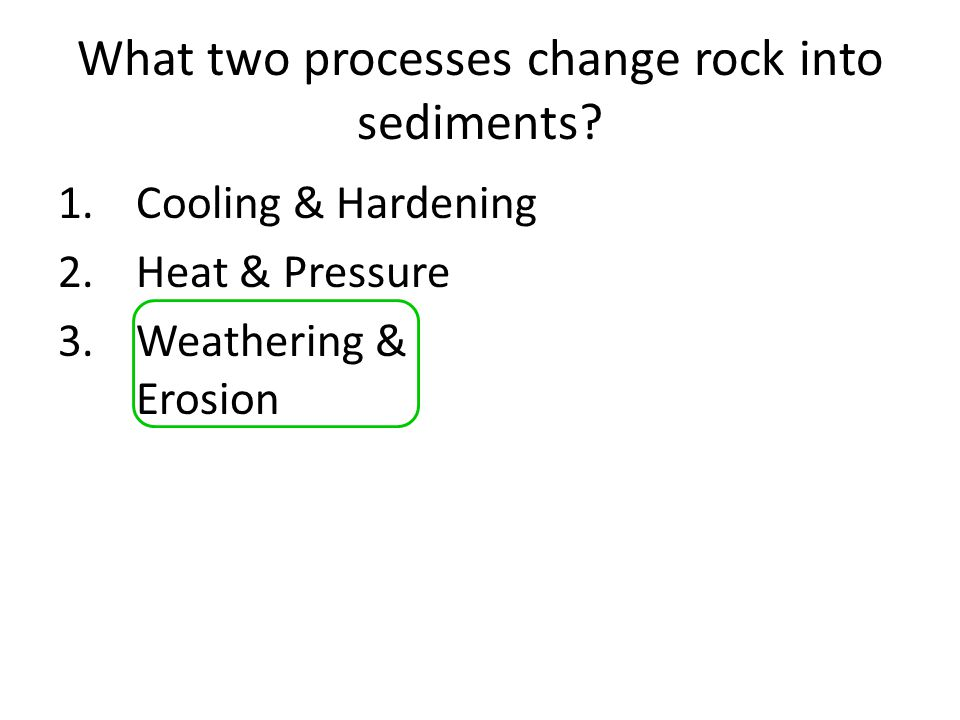What two processes change rock into sediments