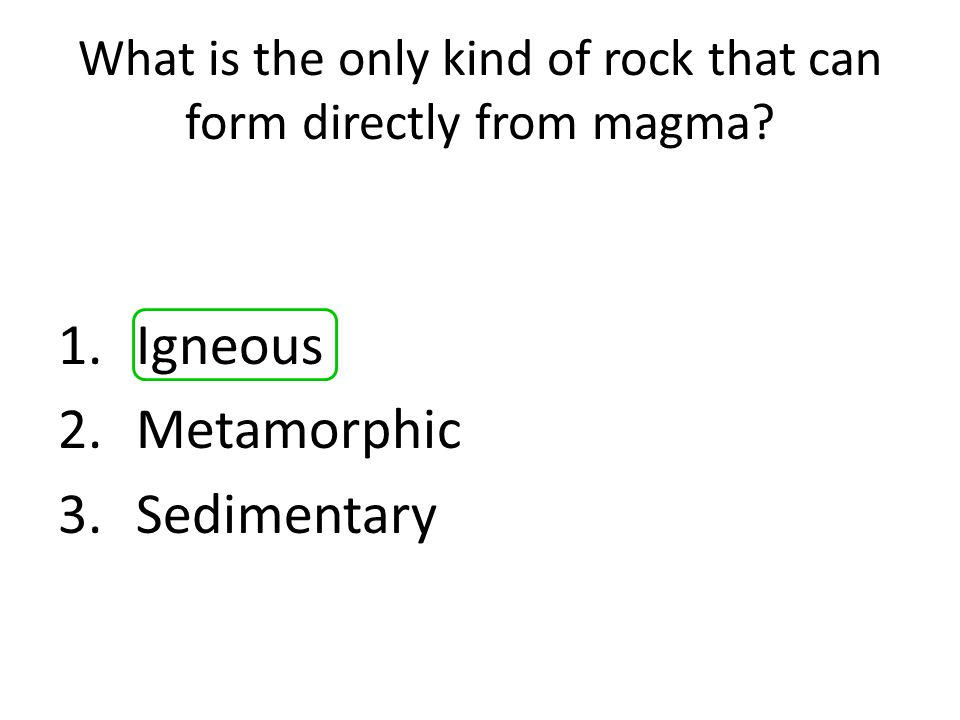 What is the only kind of rock that can form directly from magma