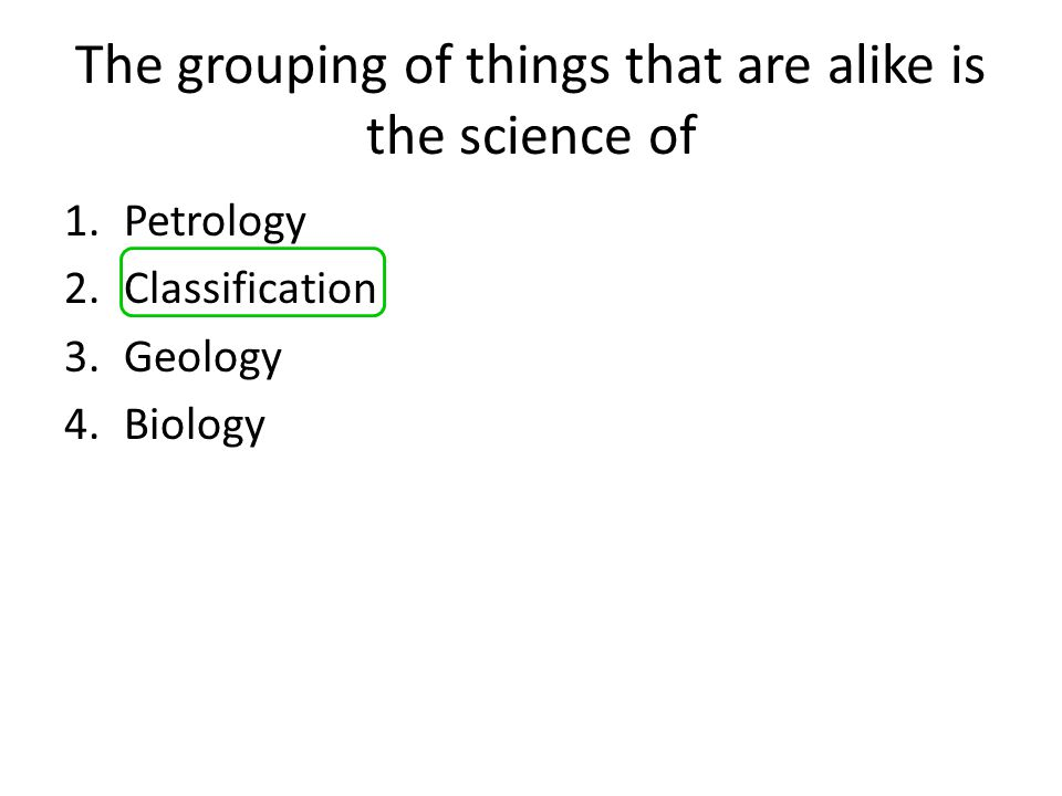 The grouping of things that are alike is the science of