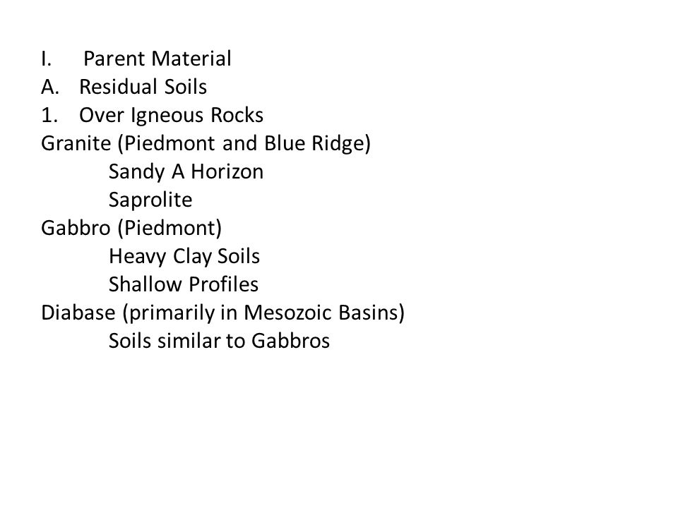 Parent Material Residual Soils. Over Igneous Rocks. Granite (Piedmont and Blue Ridge) Sandy A Horizon.