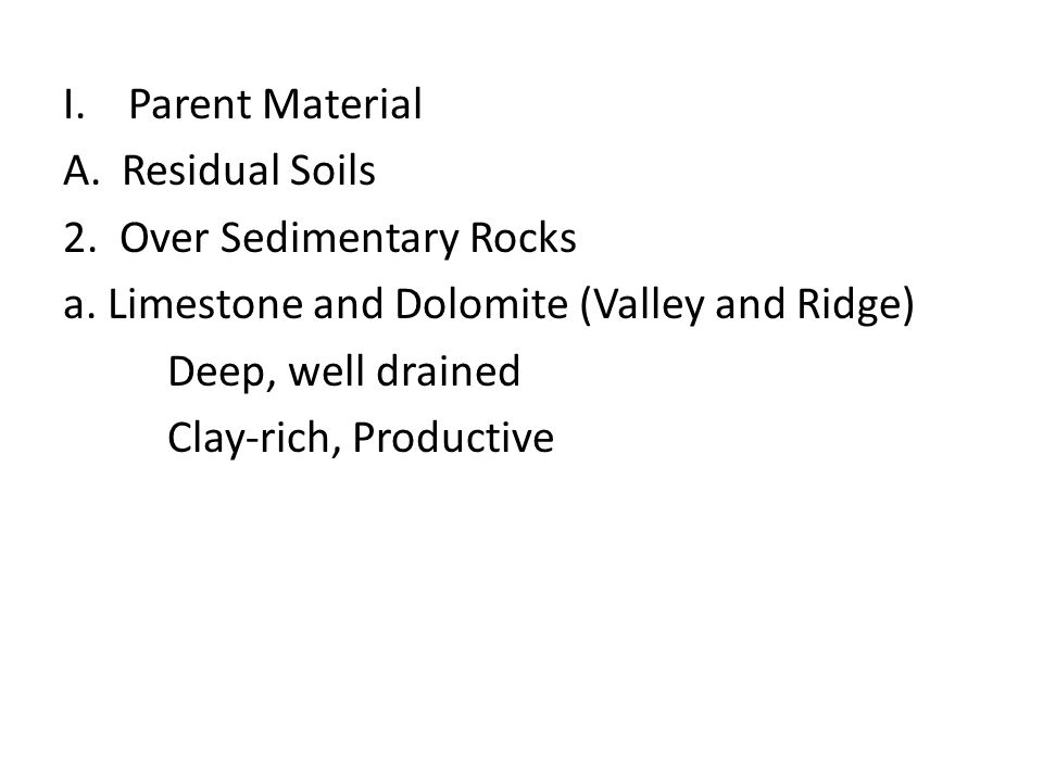 Parent Material Residual Soils. 2. Over Sedimentary Rocks. a. Limestone and Dolomite (Valley and Ridge)