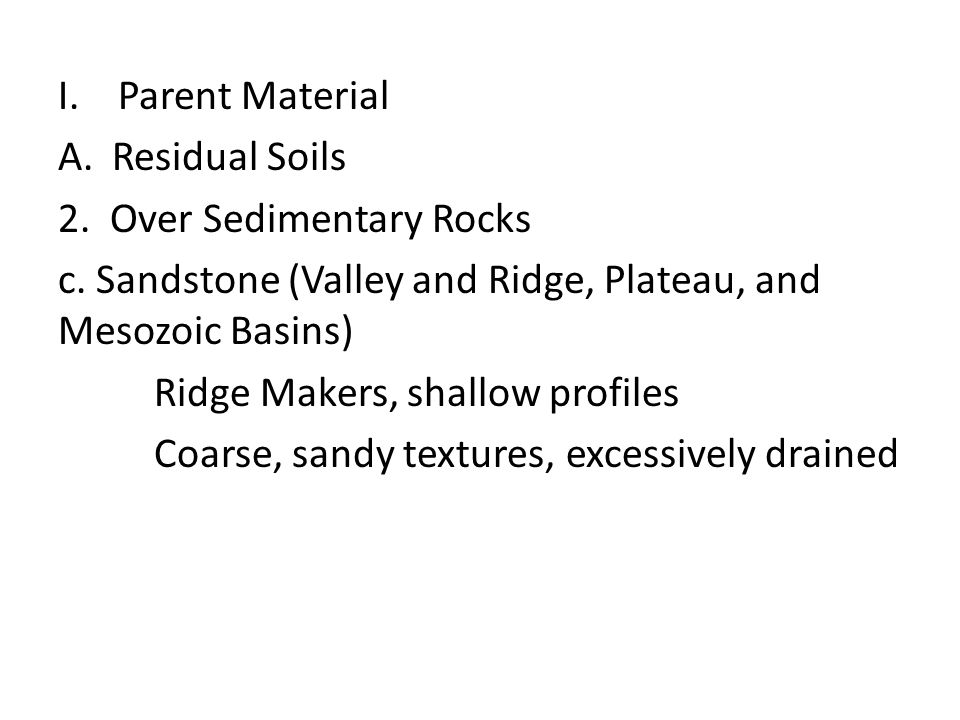 Parent Material Residual Soils. 2. Over Sedimentary Rocks. c. Sandstone (Valley and Ridge, Plateau, and Mesozoic Basins)